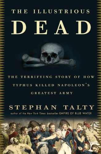 The Illustrious Dead: The Terrifying Story of How Typhus Killed Napoleon's Greatest Army cover