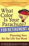 What Color Is Your Parachute? for Retirement: Planning Now for the Life You Want