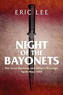 Night of the Bayonets: The Texel Uprising and Hitler's Revenge, April–May 1945