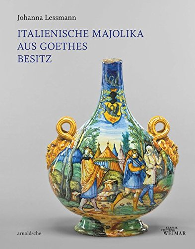 Italienische Majolika aus Goethes Besitz: Bestandskatalog der Klassik Stiftung Weimar