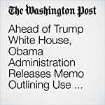 Ahead of Trump White House, Obama Administration Releases Memo Outlining Use of Force Rules | Karen DeYoung