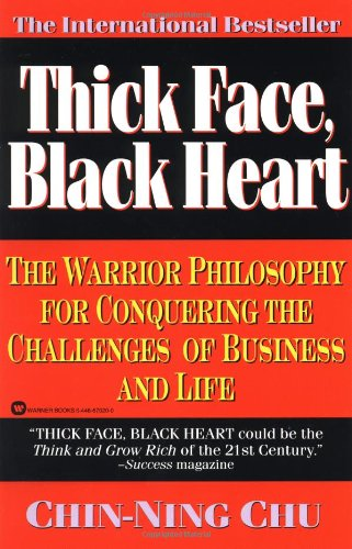 Thick Face, Black Heart: The Warrior Philosophy for Conquering the Challenges of Business and Life Black Heart
