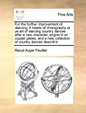 For the Furthur Improvement of Dancing, a Treatis of Chorography or Ye Art of Dancing Country Dances after a New Character, Engrav'D on Copper Plates, Raoul-Auger Feuillet, 1171034326
