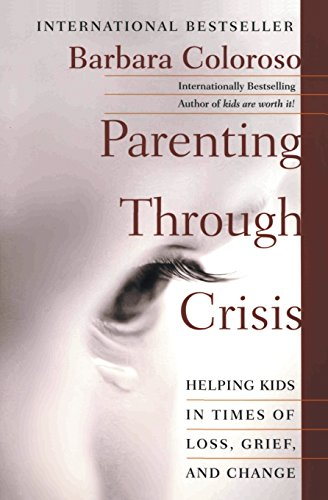 Parenting Through Crisis: Helping Kids in Times of Loss, Grief, and Change