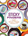 Sticky Fingers: DIY Duct Tape Projects _ Easy to Pick Up, Hard to Put Down from Zest Books TM