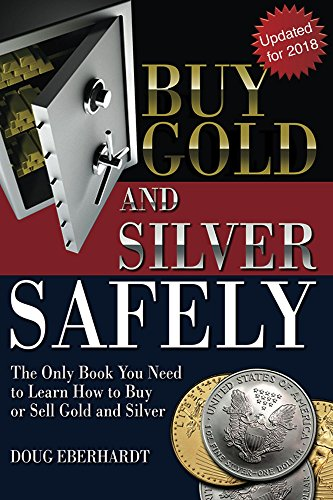 Buy Gold and Silver Safely - Updated for 2018: The Only Book You Need to Learn How to Buy or Sell Gold and Sivler (Buy Gold)