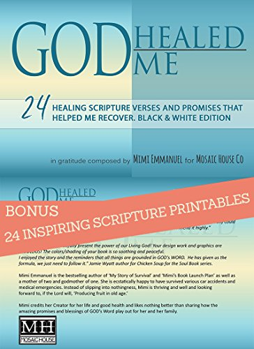 GOD Healed Me: with 24 BONUS inspiring healing scripture printables and promises that helped me recover. Black & White Edition. (Live Forever Book 1)