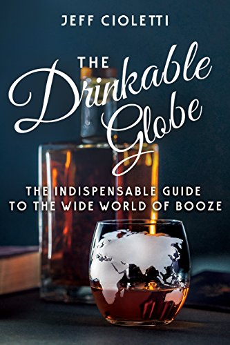 The Drinkable Globe: The Indispensable Guide to the Wide World of Booze by Jeff Cioletti