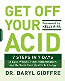 img - for Get Off Your Acid: 7 Steps in 7 Days to Lose Weight, Fight Inflammation, and Reclaim Your Health and Energy book / textbook / text book