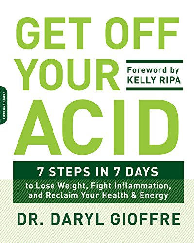 Get Off Your Acid: 7 Steps in 7 Days to Lose Weight, Fight Inflammation, and Reclaim Your Health and Energy by Daryl Gioffre