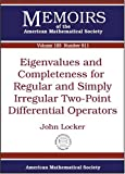 Eigenvalues and Completeness for Regular and Simply Irregular Two-Point Differential Operators, John Locker, 0821841718