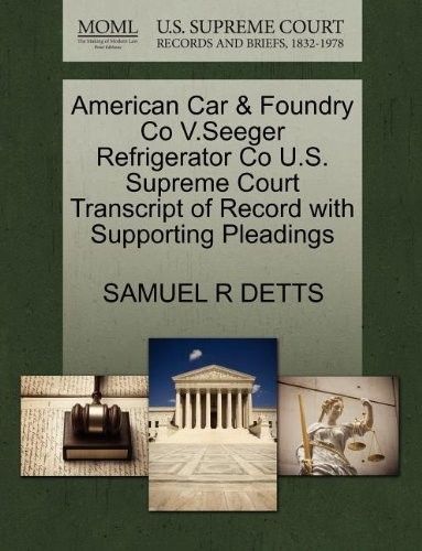 American Car & Foundry Co V.Seeger Refrigerator Co U.S. Supreme Court Transcript of Record with Supporting Pleadings