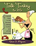 Talk Turkey to Me, Renee S. Ferguson, 0977732134