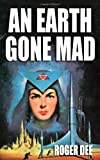 An Earth Gone Mad, Roger Dee, 1434441415
