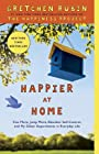 Happier at Home: Kiss More, Jump More, Abandon Self-Control, and My Other Experiments in EverydayLife