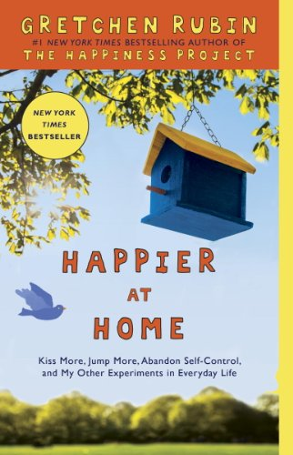 Happier at Home: Kiss More, Jump More, Abandon Self-Control, and My Other Experiments in Everyday Life cover