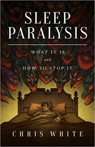 By Chris White Sleep Paralysis: What It Is and How To Stop It (1st First Edition)