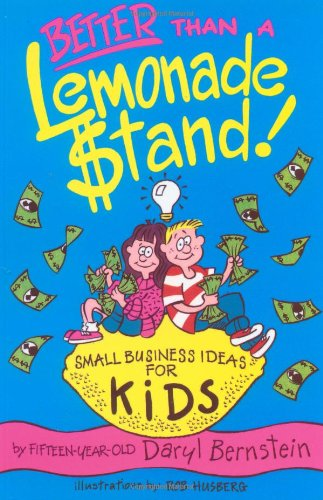 Better Than A Lemonade Stand: Small Business Ideas For Kids (Kid's Books by Kids)