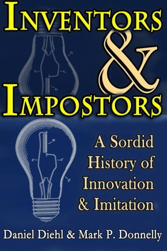 Book: Inventors & Impostors - A Sordid History of Innovation and Imitation by Daniel Diehl & Mark P. Donnelly