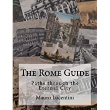 The Rome Guide: Paths Through the Eternal City
