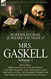 The Collected Supernatural and Weird Fiction of Mrs. Gaskell-Volume 1: Including Three Novellas 'Lois the Witch, ' 'The Grey Woman, ' and 'The Poor CL