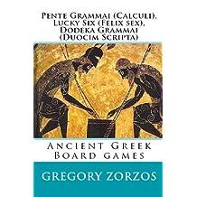 Pente Grammai (Calculi), Lucky Six (Felix Sex), Dodeka Grammai (Duocim Scripta): Ancient Greek Board Games by Gregory Zorzos (2009-02-08)