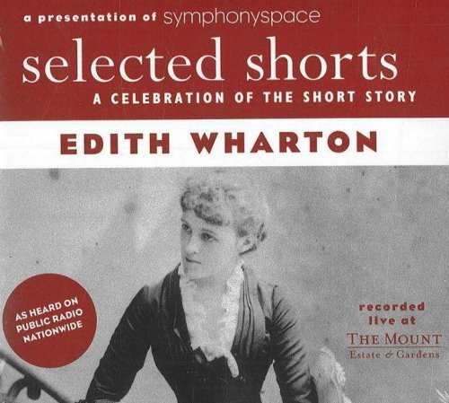Celebration Short - Selected Shorts: Edith Wharton (Selected Shorts: A Celebration of the Short Story)