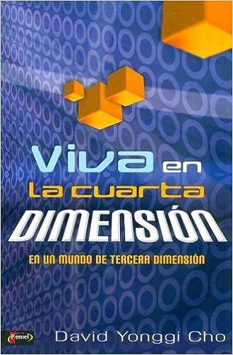 Viva en la cuarta dimensión (Spanish Edition): Pastor David Yonggi ...