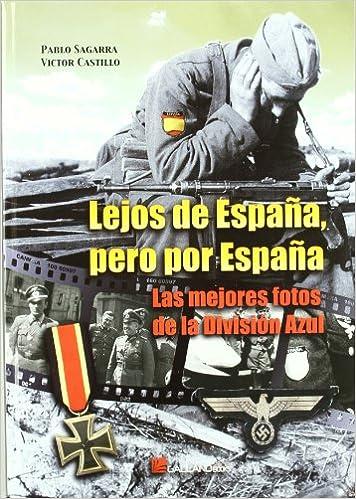 LEJOS DE ESPAÑA PERO POR ESPAÑA DIVISION AZUL 70 ANIVERSARI: Amazon.es: SAGARRA, PABLO: Libros