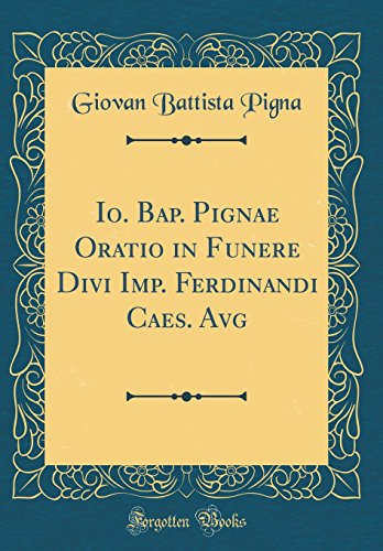 Price comparison product image Io. Bap. Pignae Oratio in Funere Divi Imp. Ferdinandi Caes. Avg (Classic Reprint) (Latin Edition)
