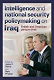 img - for Intelligence and National Security Policymaking on Iraq: British and American Perspectives (Joseph V. Hughes Jr. and Holly O. Hughes Series on the Presidency and Leadership) book / textbook / text book