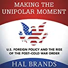 Making the Unipolar Moment: U.S. Foreign Policy and the Rise of the Post-Cold War Order Hörbuch von Hal Brands Gesprochen von: Cory Schaeffer