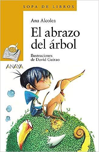 El Abrazo Del Árbol Literatura Infantil 6-11 Años - Sopa De Libros: Amazon.es: Ana Alcolea, David Guirao: Libros