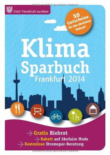 Klimasparbuch Frankfurt 2014: Klima schützen & Geld sparen Broschiert – 5. Dezember 2013 Stadt Frankfurt a. M oekom verlag 386581445X Kursbücher