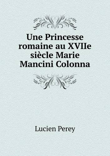 Une Princesse romaine au XVIIe siècle Marie Mancini Colonna (French Edition) PDF