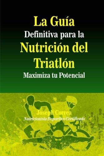 La Guia Definitiva para la Nutricion del Triatlon: Maximiza tu Potencial (Spanish Edition)