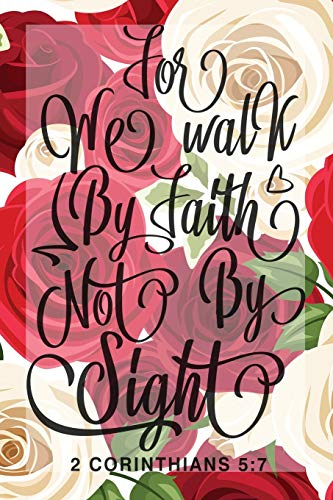 My Sermon Notes Journal: We Walk By Faith Not By Sight 2 Corinthians 5:7    100 Days to Record, Remember, and Reflect   Scripture Notebook   Prayer