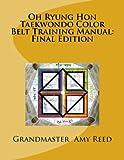 Oh Ryung Hon Taekwondo Color Belt Training Manual:  Final Edition