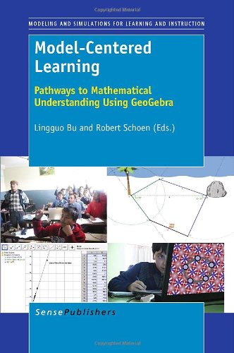 Model-Centered Learning: Pathways to Mathematical Understanding Using GeoGebra (Modeling and Simulation for Learning and Instruction)