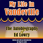 My Life in Vaudeville: The Autobiography of Ed Lowry | Ed Lowry