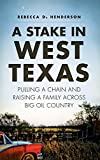 img - for A Stake in West Texas: Pulling a Chain and Raising a Family Across Big Oil Country book / textbook / text book