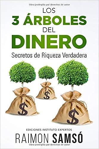 LOS 3 ÁRBOLES DEL DINERO: Secretos de Riqueza Verdadera: Amazon.es: Samsó, Raimon: Libros