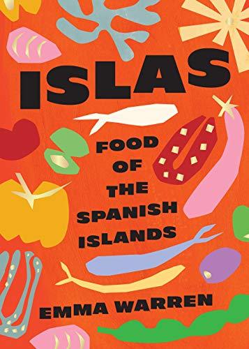 Islas: Food of the Spanish Islands by Emma Warren