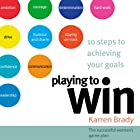 Playing to Win: 10 Steps to Achieving Your Goals: The Successful Woman's Game Plan Audiobook by Karren Brady Narrated by Joy Gelardi