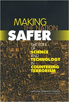 Making the Nation Safer: The Role of Science and Technology in Countering Terrorism