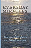 img - for Everyday Miracles: Moments of Healing and Transformation book / textbook / text book