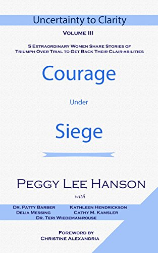 Courage Under Siege: Uncertainty to Clarity (English Edition)