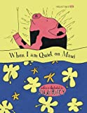 When I am Quiet on Maui (Tiki Tales Bedtime Stories About Hawaii) (Volume 1)