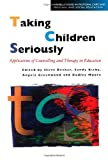 Taking Children Seriously : Applications of Counselling and Therapy in Education, Kirby, Sandy, 0304705195