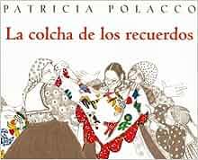 La Colcha de los Recuerdos (Spanish Edition): Patricia Polacco, Teresa